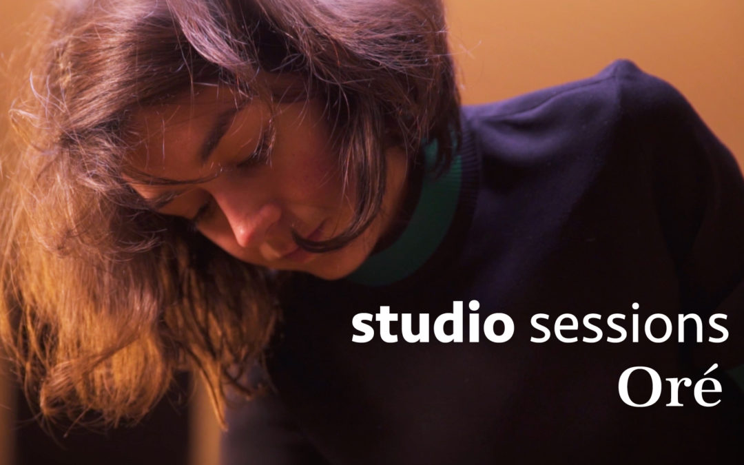 Studio Sessions • Oré